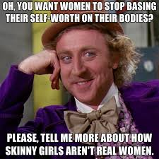 Real Women Meme - oh you want women to stop basing their self worth on their bodies
