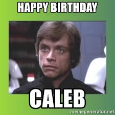 Caleb Meme - happy birthday caleb luke skywalker meme generator
