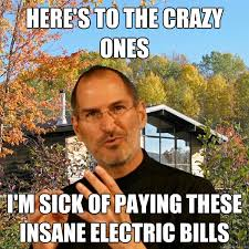 Paying Bills Meme - here s to the crazy ones i m sick of paying these insane electric