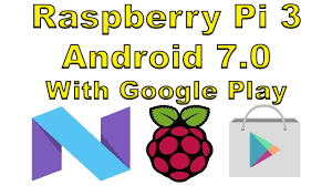 raspberry pi android raspberry pi 3 android 7 0 with play and root raspberry
