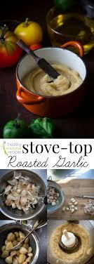 stove top stove top roasted garlic healthy seasonal recipes