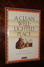 hemingway a clean well lighted place a clean well lighted place by hemingway ernest creative education