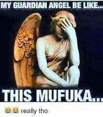 Angel Meme - my guardian angel be like this mufuka really tho be like