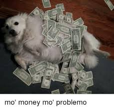 Mo Money Meme - e mo money mo problemo meme on me me