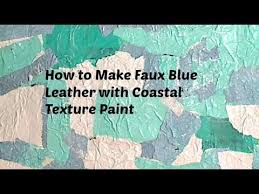 Make Textured Paint - how to make faux blue leather with coastal texture paint youtube