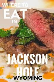 best 25 jackson hole restaurants ideas on pinterest jackson