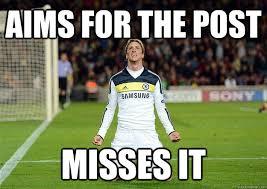 Torres Meme - aims for the post misses it fernando torres quickmeme