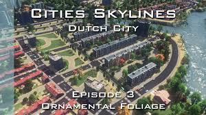 cities skylines city episode 3 ornamental foliage