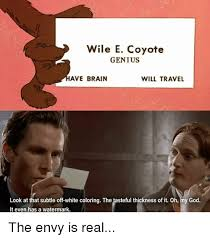 Wile E Coyote Meme - wile e coyote genius ave brain will travel look at that subtle off