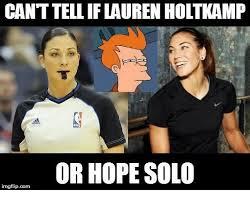 Hope Solo Memes - canttellif lauren holtk or hope solo irngflip com meme on