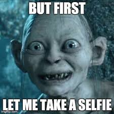 Selfie Meme - gollum meme but first let me take a selfie image tagged in