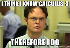 Calculus Meme - i think i know calculus 3 therefore i do dwight meme meme