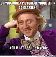 Nerd Glasses Meme - girls what if i told you you re not a nerd because you wear 3d