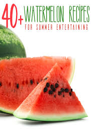 Summer Lunch Ideas For Entertaining - 40 watermelon recipes for summer entertaining entertaining