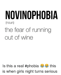 Funny Wine Memes - novinophobia noun the fear of running out of wine is this a real
