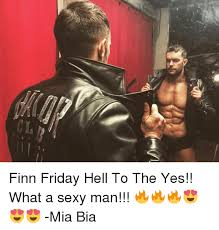 Sexy Friday Memes - finn friday hell to the yes what a sexy man mia