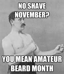 No Shave November Memes - no shave november you mean amatuer beard month funny beard memes