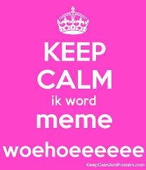 Make My Own Keep Calm Meme - keep calm ik word meme woehoeeeeee keep calm and posters