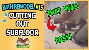 how to cut through subfloor bathroom remodel 15 removing cutting out subfloor