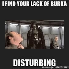 Burka Meme - i find your lack of burka disturbing darth vader disturbed