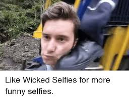 Selfie Meme Funny - like wicked selfies for more funny selfies meme on me me
