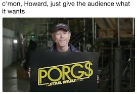 Solo Memes - c mon howard just give the audience what it wants solo a star
