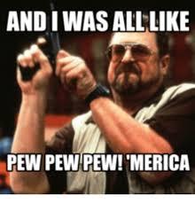 Pew Pew Pew Meme - andi was all like pew pew pew merica pew pew meme on