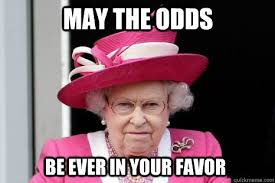 May The Odds Be Ever In Your Favor Meme - may the odds be ever in your favor queen elizabeth quickmeme