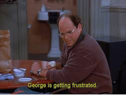 Frustrated Meme - george is getting frustrated meme on me me