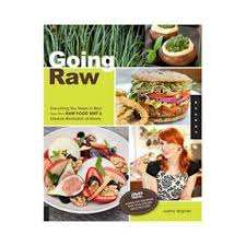 going raw everything you need to start your own raw food diet
