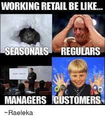 Working In Retail Memes - working retail be like seasonals regulars failure success managers