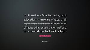 Justice Is Blind Lyndon B Johnson Quote U201cuntil Justice Is Blind To Color Until