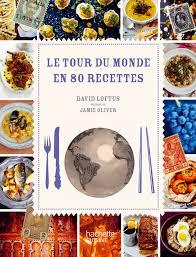 livre cuisine oliver amazon fr le tour du monde en 80 recettes david loftus livres
