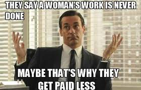 Funny Sexist Memes - 10 sexist memes we should probably stop usingsexist don draper memes