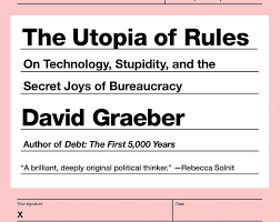 david graeber u0027s utopia of rules why deregulation is actually