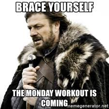 Monday Workout Meme - brace yourself the monday workout is coming ned stark 111 meme