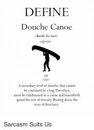 Douche Canoe Meme - define douche canoe doosh ka noo adjective or oar a secondary level