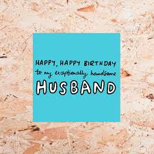 happy birthday husband cards happy birthday exceptionally handsome husband card by