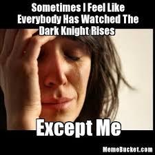 I Feel It Meme - sometimes i feel like everybody has watched the dark knight rises