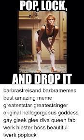 Drop It Meme - pop lock and drop it barbrastreisand barbramemes best amazing meme