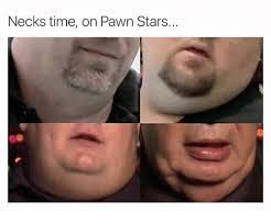 Pawn Star Meme - necks time on pawn stars star meme on me me