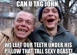John Meme - can u tag john we left our teeth under his pillow that tall sexy