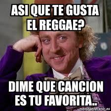 Reggae Meme - meme willy wonka asi que te gusta el reggae dime que cancion es