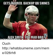 Alex Smith Meme - gets injured backup ob shines alex smith you mad brop brought bns