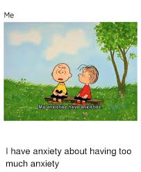 Anxiety Meme - r my anxieties have anxieties i have anxiety about having too much