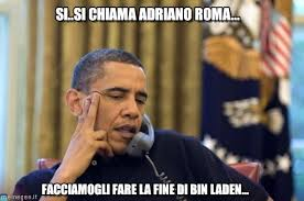 Obama Bin Laden Meme - si si chiama adriano roma no i cant obama meme on memegen