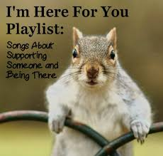 Seeking Theme Song Name I M Here For You Playlist 79 Songs About Supporting Someone And