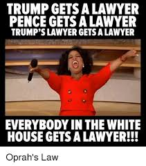 Meme Lawyer - trump gets a lawyer pence gets a lawyer trump s lawyer gets a lawyer