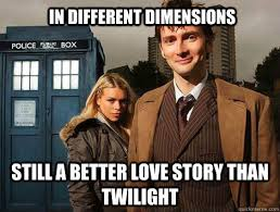 Doctor Who Memes Funny - in different dimensions still a better love story than twilight