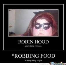 Robin Meme - robin hood robbing food you re doing it wrong know your meme